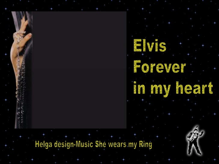 Elvis<br />Forever <br />in my heart<br />Helga design-Music She wears my Ring<br />