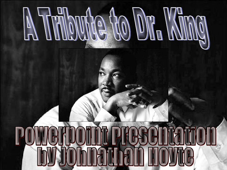 A Tribute to Dr. King Powerpoint Presentation  by Johnathan Hoyte