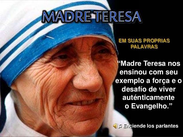 """EM SUAS PROPRIAS PALAVRAS """"Madre Teresa nos ensinou com seu exemplo a força e o desafío de viver auténticamente o Evangelh..."""