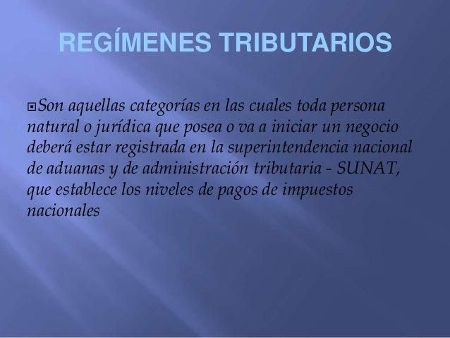 REGÍMENES TRIBUTARIOS Son aquellas categorías en las cuales toda persona natural o jurídica que posea o va a iniciar un n...