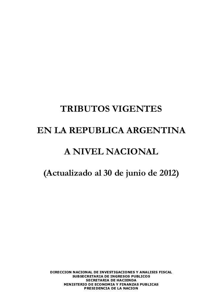 TRIBUTOS VIGENTESEN LA REPUBLICA ARGENTINA        A NIVEL NACIONAL (Actualizado al 30 de junio de 2012)  DIRECCION NACIONA...