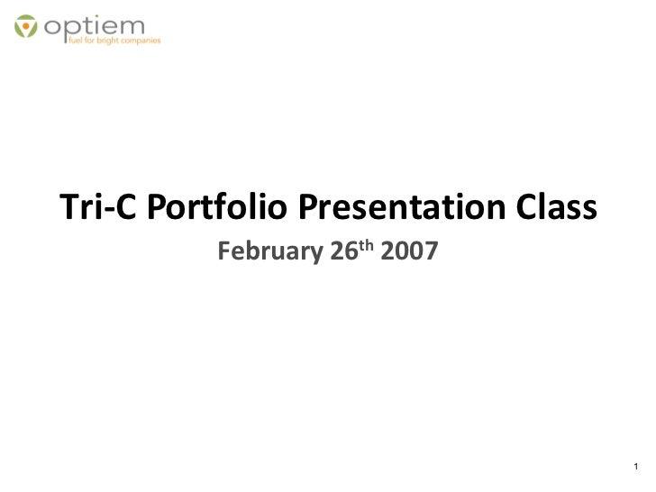 Tri-C Portfolio Presentation Class February 26 th  2007