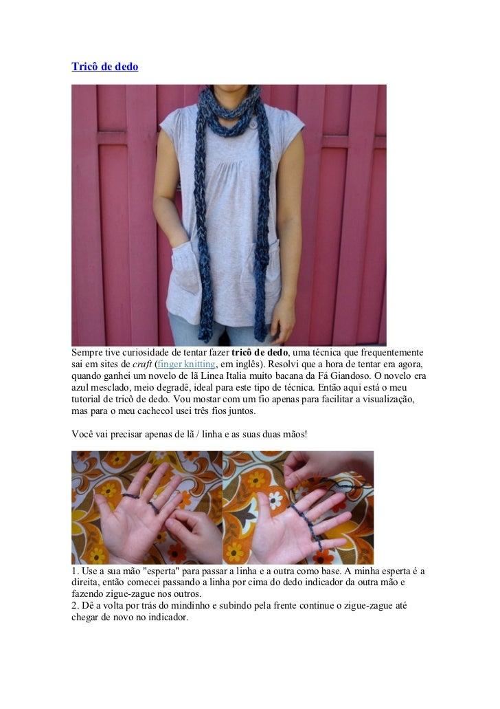 Tricô de dedoSempre tive curiosidade de tentar fazer tricô de dedo, uma técnica que frequentementesai em sites de craft (f...