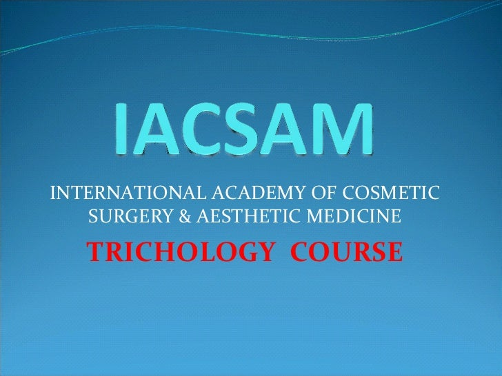 INTERNATIONAL ACADEMY OF COSMETIC SURGERY & AESTHETIC MEDICINE TRICHOLOGY  COURSE