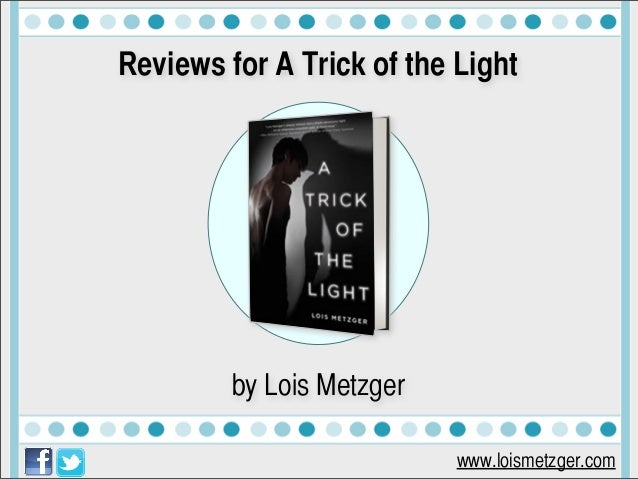 www.loismetzger.com Reviews for A Trick of the Light by Lois Metzger
