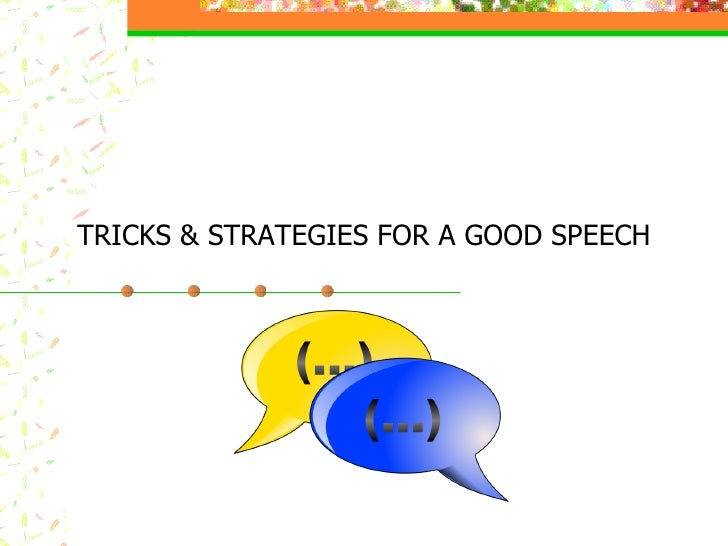 TRICKS & STRATEGIES FOR A GOOD SPEECH