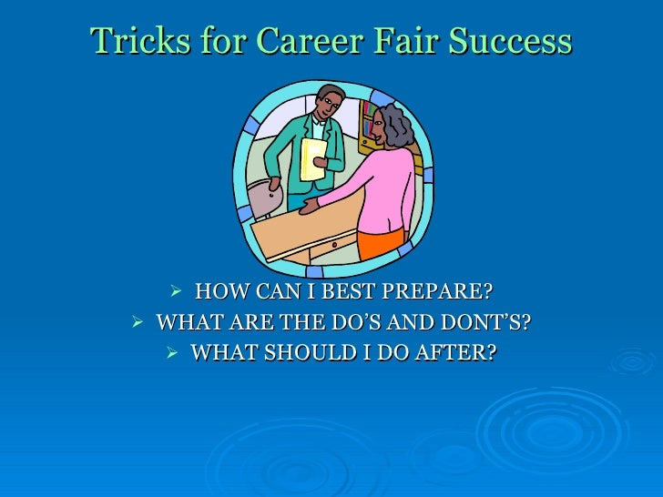 Tricks for Career Fair Success <ul><li>HOW CAN I BEST PREPARE? </li></ul><ul><li>WHAT ARE THE DO'S AND DONT'S? </li></ul><...