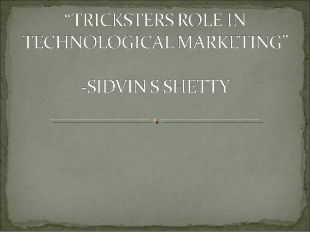TRICKSTERS ROLE IN TECHNOLOGICAL MARKETING