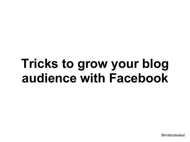 Tricks to grow your blogaudience with Facebook@milansteskal