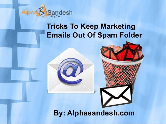 Tricks To Keep Marketing Emails Out Of Spam Folder By: Alphasandesh.com