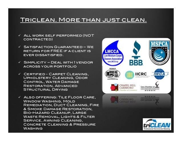 Triclean. More than just clean.! ü All work self performed (NOT contracted)! ! ü Satisfaction Guaranteed – We return f...