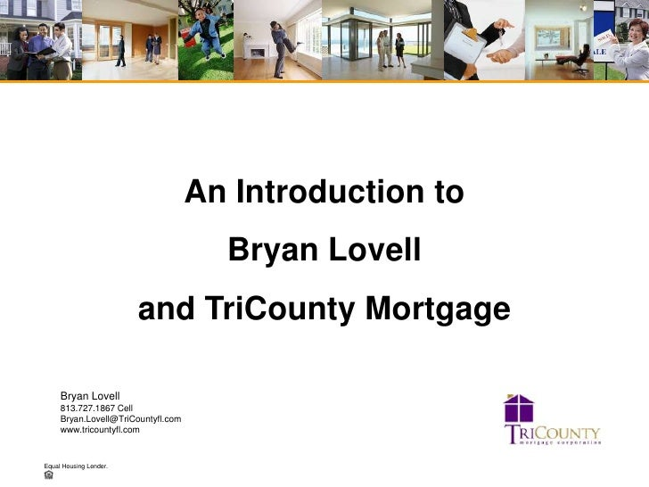 An Introduction to <br />Bryan Lovell<br />and TriCounty Mortgage<br />Bryan Lovell<br />813.727.1867 Cell<br />Bryan.Love...