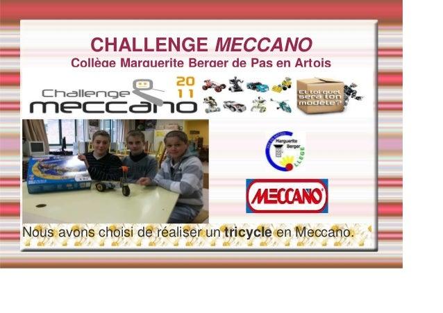 CHALLENGE MECCANO Collège Marguerite Berger de Pas en Artois Nous avons choisi de réaliser un tricycle en Meccano.