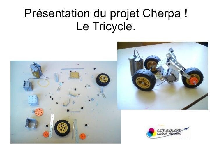 Présentation du projet Cherpa !          Le Tricycle.