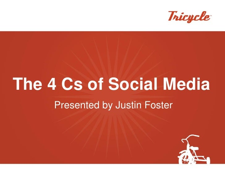 The 4 Cs of Social Media      Presented by Justin Foster
