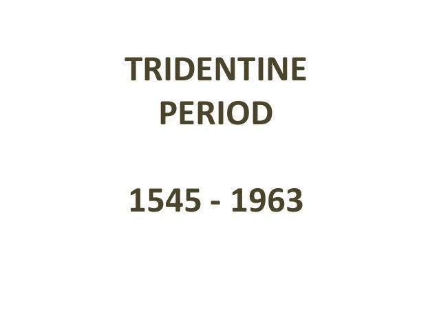 TRIDENTINE PERIOD  1545 - 1963