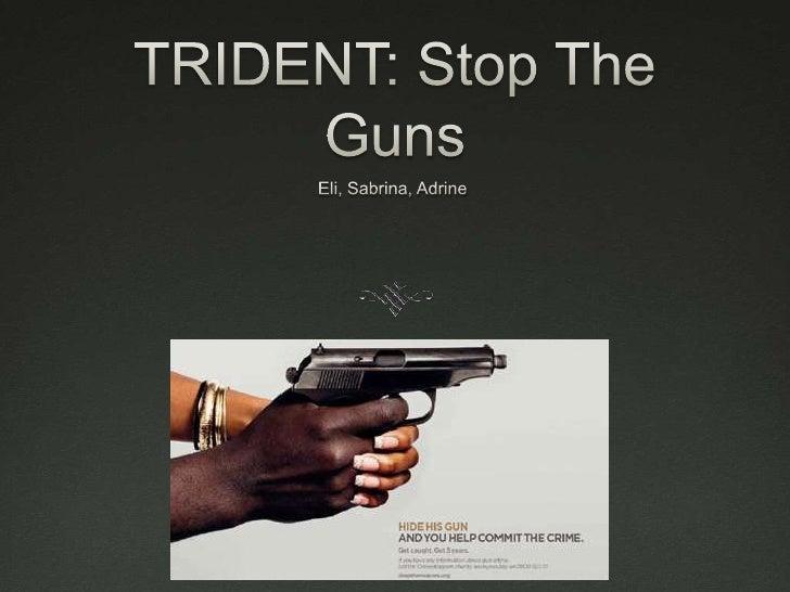TRIDENT: Stop The Guns<br />Eli, Sabrina, Adrine<br />