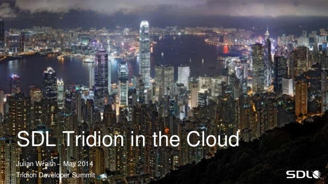 SDL Tridion in the Cloud Julian Wraith – May 2014 Tridion Developer Summit