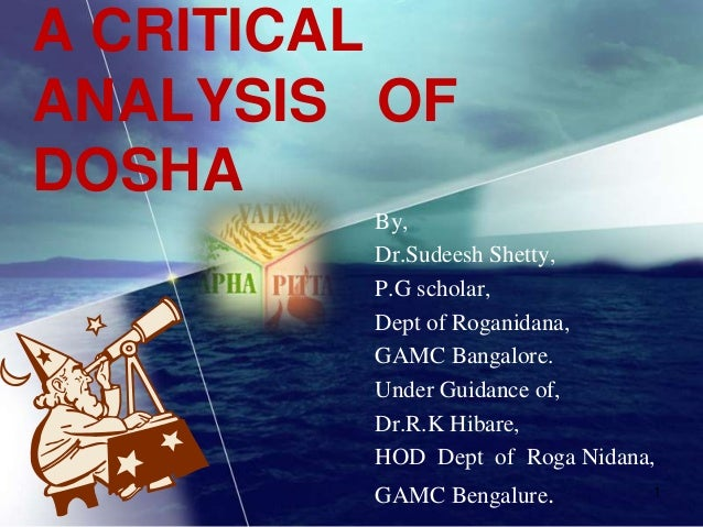 A CRITICAL ANALYSIS OF DOSHA By, Dr.Sudeesh Shetty, P.G scholar, Dept of Roganidana, GAMC Bangalore. Under Guidance of, Dr...