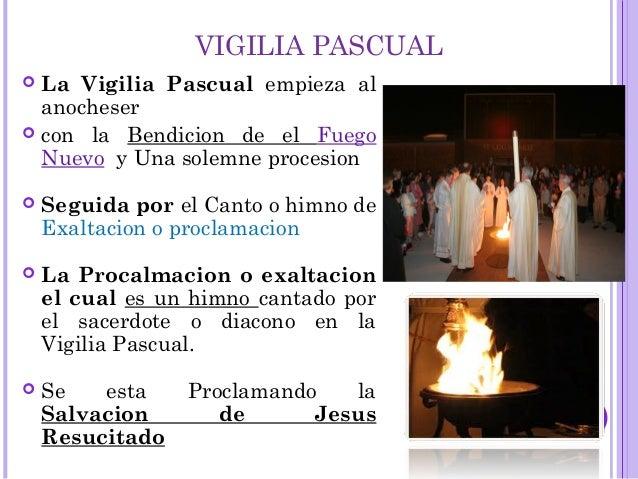 VIGILIA PASCUAL  La Vigilia Pascual empieza al anocheser  con la Bendicion de el Fuego Nuevo y Una solemne procesion  S...