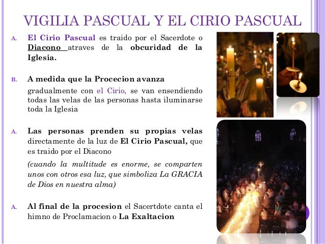 VIGILIA PASCUAL Y EL CIRIO PASCUAL A. El Cirio Pascual es traido por el Sacerdote o Diacono atraves de la obcuridad de la ...