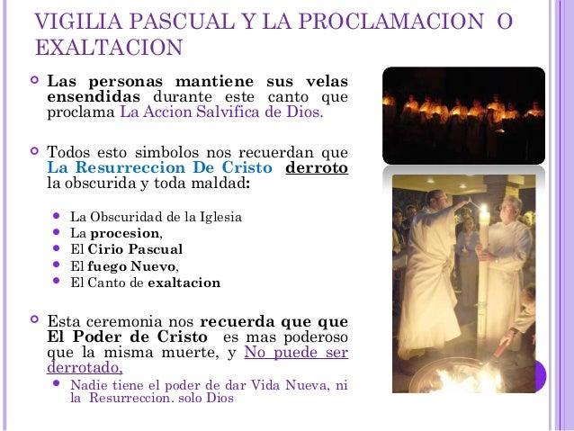 VIGILIA PASCUAL Y LA PROCLAMACION O EXALTACION  Las personas mantiene sus velas ensendidas durante este canto que proclam...