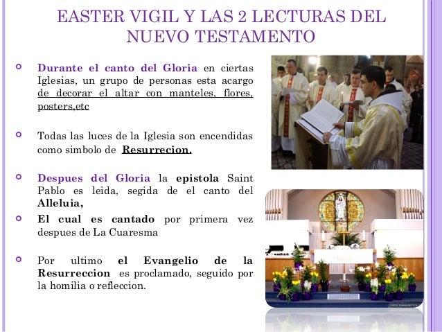 EASTER VIGIL Y LAS 2 LECTURAS DEL NUEVO TESTAMENTO  Durante el canto del Gloria en ciertas Iglesias, un grupo de personas...