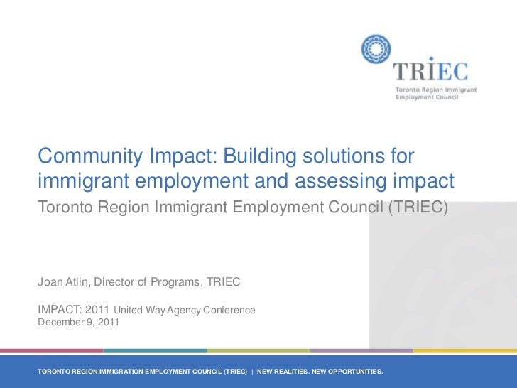 Community Impact: Building solutions for immigrant employment and assessing impact. IMPACT: 2011 United Way Agency Conference / December 9, 2011