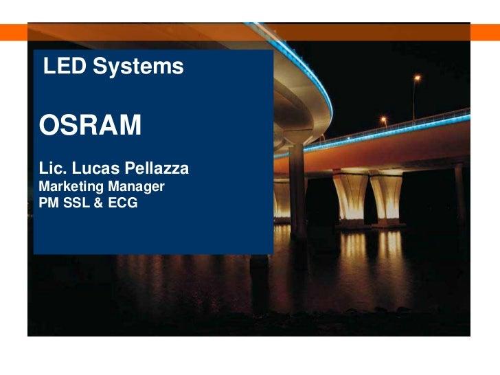 LED Systems LED SystemsOSRAMLic. Lucas PellazzaMarketing ManagerPM SSL & ECG