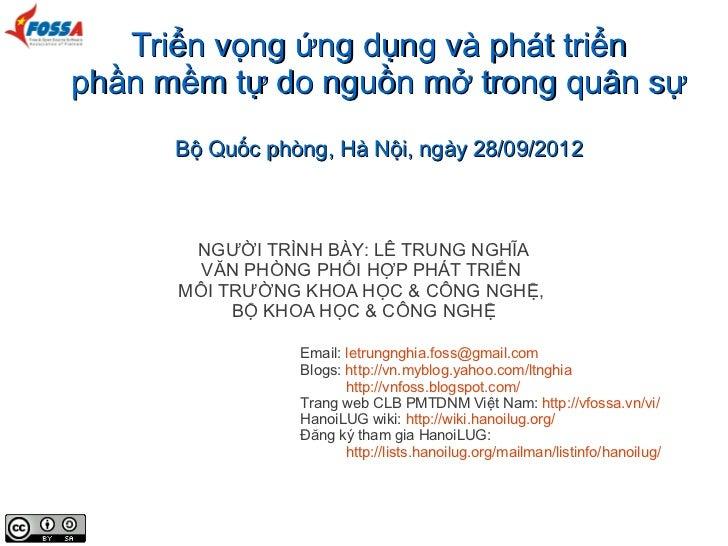 Triển vọng ứng dụng và phát triểnphần mềm tự do nguồn mở trong quân sự      Bộ Quốc phòng, Hà Nội, ngày 28/09/2012       N...