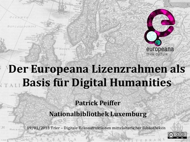 Der Europeana Lizenzrahmen als  Basis für Digital Humanities                             Patrick Peiffer               Nat...