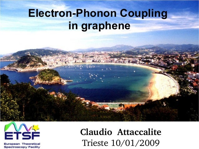 o Electron-Phonon Coupling in graphene ClaudioAttaccalite Trieste10/01/2009