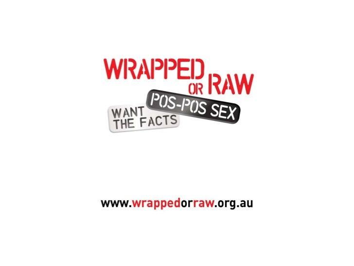Wrapped or raw: pos-pos sex