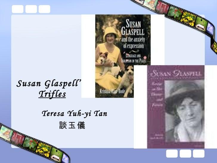Susan Glaspell's   Trifles Teresa Yuh-yi Tan 談玉儀