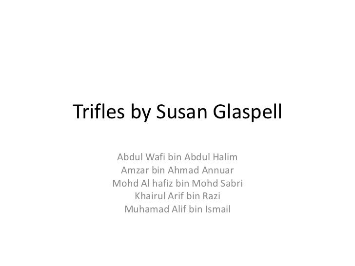 symbolism in susan glaspell s trifles Abstrak there are many symbols presented in susan glaspell's trifles in this  article, the analysis is derived from the concept of symbols and characters.