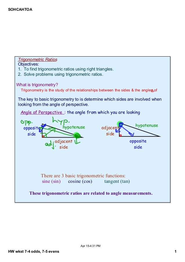 SOHCAHTOA  Trigonometric Ratios Objectives: 1.  To find trigonometric ratios using right triangles. 2.  Solve problems usi...