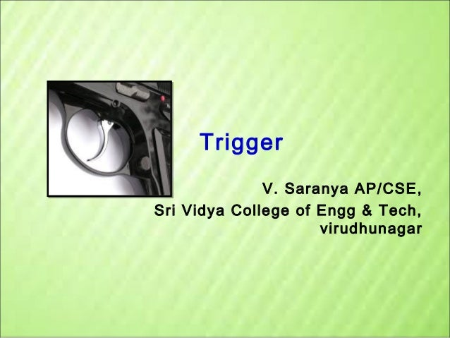 Trigger V. Saranya AP/CSE, Sri Vidya College of Engg & Tech, virudhunagar