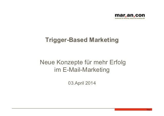 Trigger-Based Marketing Neue Konzepte für mehr Erfolg im E-Mail-Marketing 03.April 2014 Folie 1