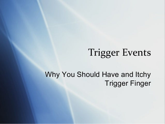 Trigger Events Why You Should Have and Itchy Trigger Finger