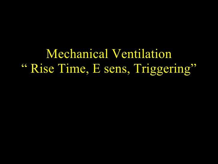 "Mechanical Ventilation "" Rise Time, E sens, Triggering"""