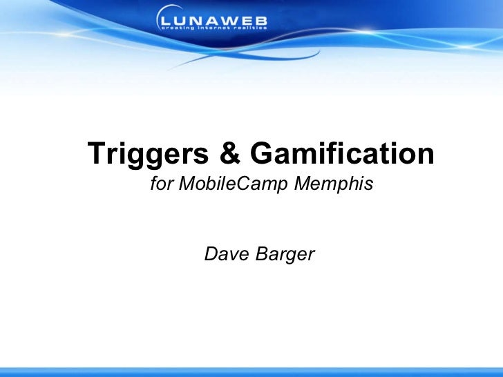Triggers & Gamification for MobileCamp Memphis Dave Barger