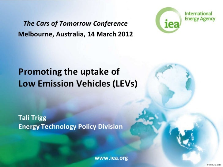 The Cars of Tomorrow ConferenceMelbourne, Australia, 14 March 2012Promoting the uptake ofLow Emission Vehicles (LEVs)Tali ...