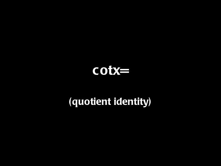 cotx= (quotient identity)