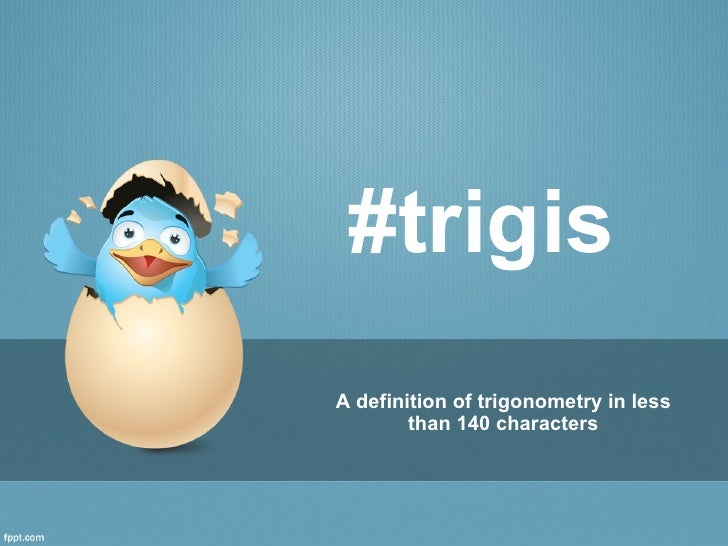 #trigisA definition of trigonometry in less        than 140 characters