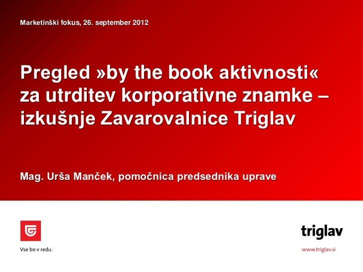 Marketinški fokus, 26. september 2012Pregled »by the book aktivnosti«za utrditev korporativne znamke –izkušnje Zavarovalni...