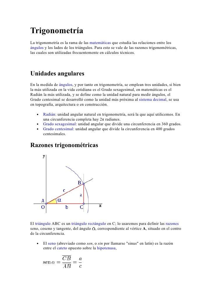 Trigonometría La trigonometría es la rama de las matemáticas que estudia las relaciones entre los ángulos y los lados de l...