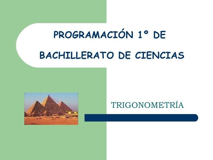 PROGRAMACIÓN 1º DE  BACHILLERATO DE CIENCIAS TRIGONOMETRÍA