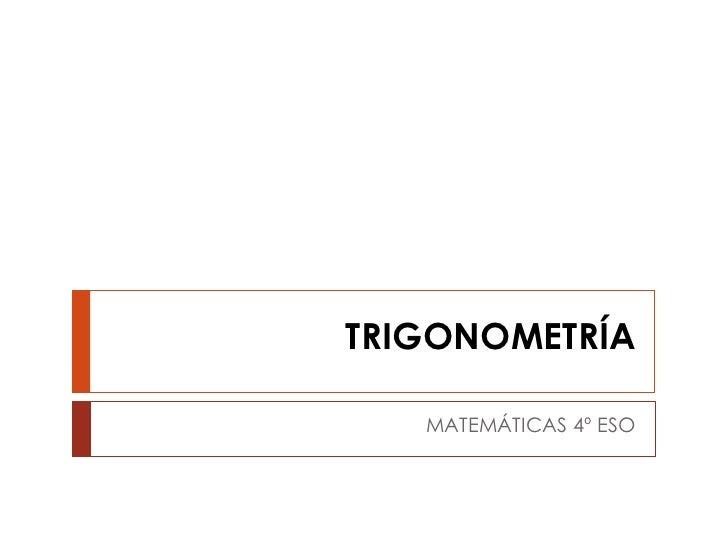 TRIGONOMETRÍA   MATEMÁTICAS 4º ESO