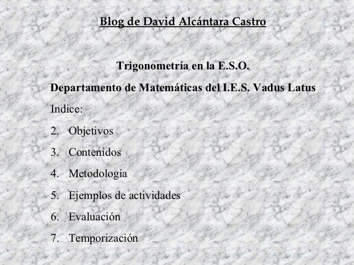 Trigonometría en la E.S.O. Departamento de Matemáticas del I.E.S. Vadus Latus <ul><li>Indice: </li></ul><ul><li>Objetivos ...
