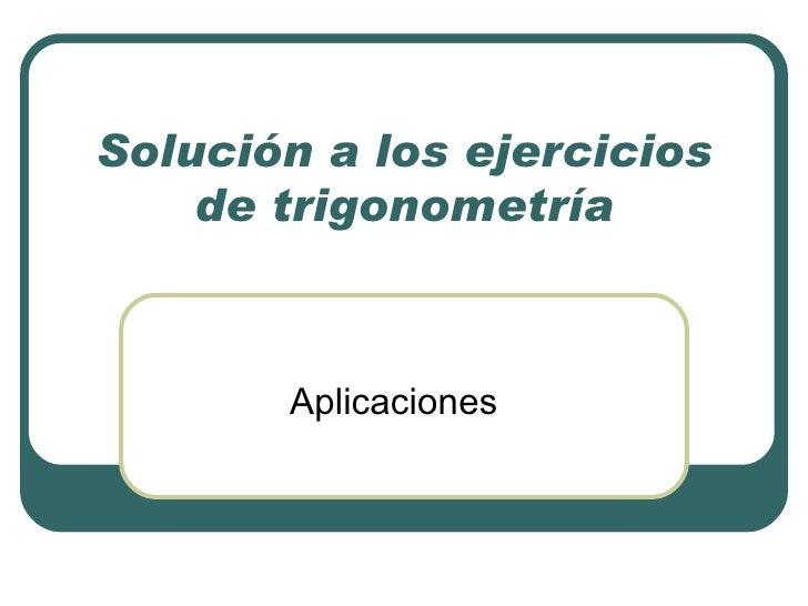 Solución a los ejercicios de trigonometría Aplicaciones